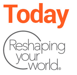 today - reshaping your world
